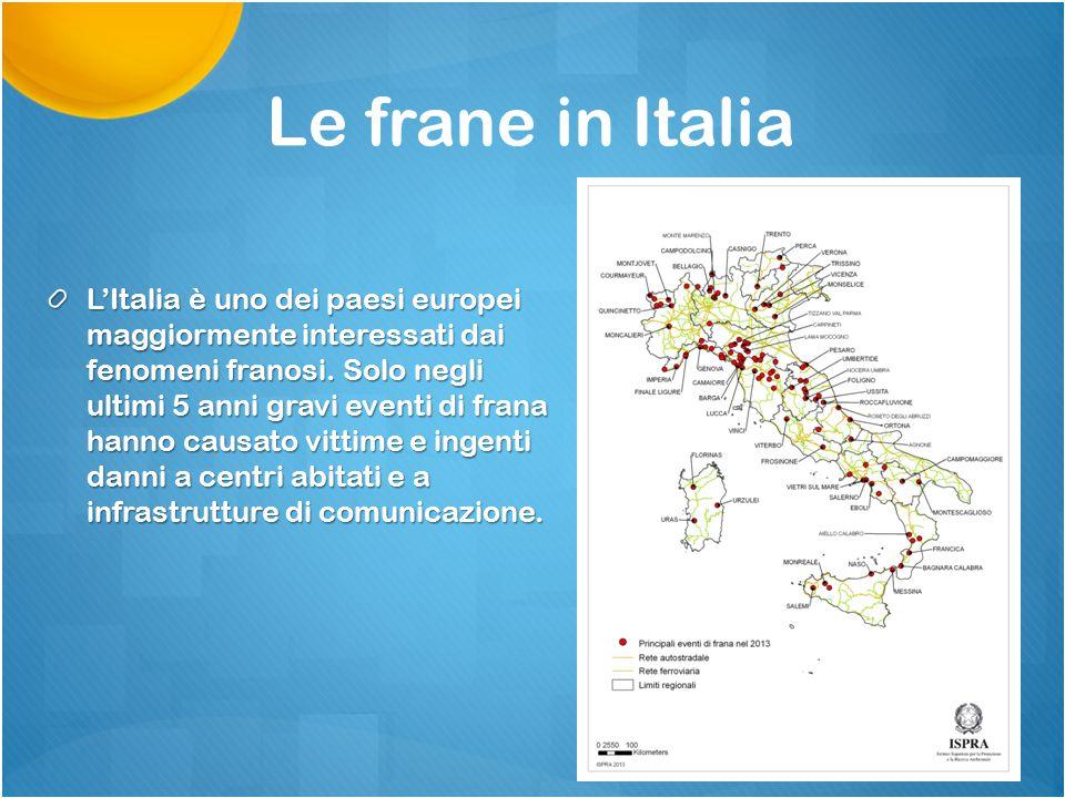 Le frane in Italia L'Italia è uno dei paesi europei maggiormente interessati dai fenomeni franosi. Solo negli ultimi 5 anni gravi eventi di frana hann