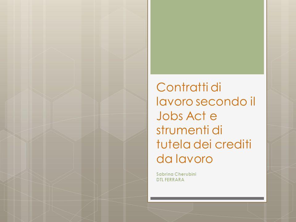 Contratti di lavoro secondo il Jobs Act e strumenti di tutela dei crediti da lavoro Sabrina Cherubini DTL FERRARA