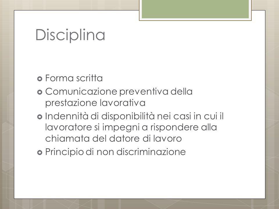 Disciplina  Forma scritta  Comunicazione preventiva della prestazione lavorativa  Indennità di disponibilità nei casi in cui il lavoratore si impegni a rispondere alla chiamata del datore di lavoro  Principio di non discriminazione