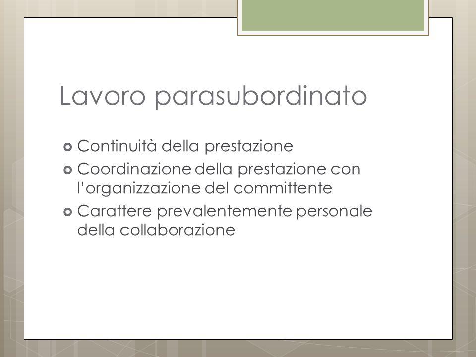 Lavoro parasubordinato  Continuità della prestazione  Coordinazione della prestazione con l'organizzazione del committente  Carattere prevalentemente personale della collaborazione