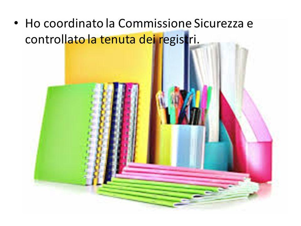 Ho coordinato la Commissione Sicurezza e controllato la tenuta dei registri.