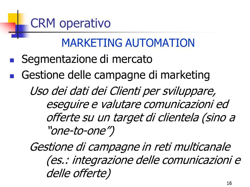 16 CRM operativo MARKETING AUTOMATION Segmentazione di mercato Gestione delle campagne di marketing Uso dei dati dei Clienti per sviluppare, eseguire