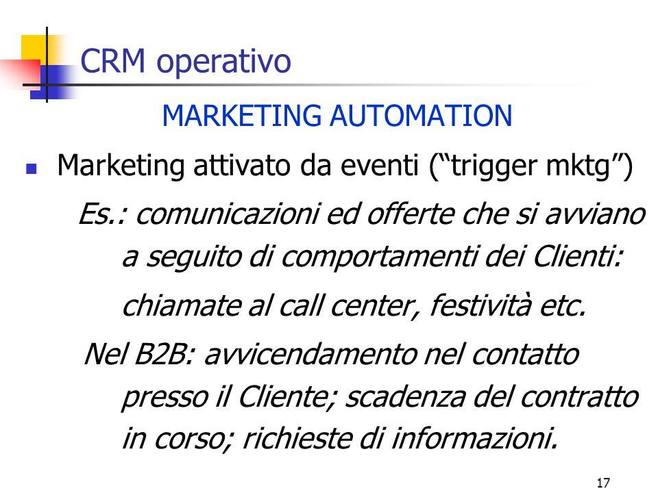 """17 CRM operativo MARKETING AUTOMATION Marketing attivato da eventi (""""trigger mktg"""") Es.: comunicazioni ed offerte che si avviano a seguito di comporta"""