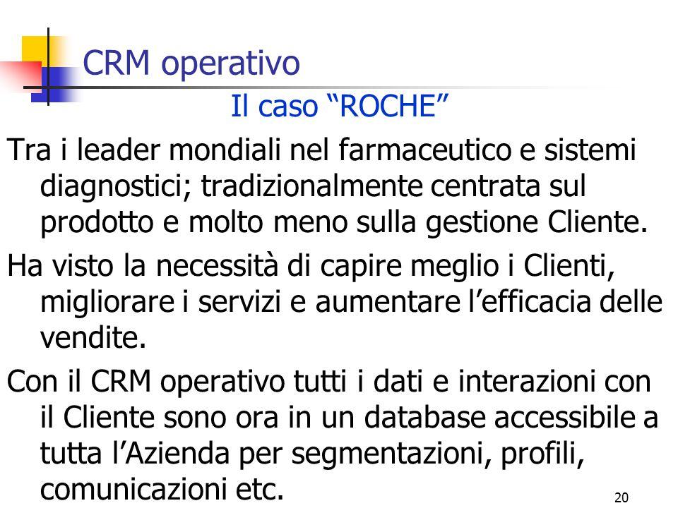 """20 CRM operativo Il caso """"ROCHE"""" Tra i leader mondiali nel farmaceutico e sistemi diagnostici; tradizionalmente centrata sul prodotto e molto meno sul"""