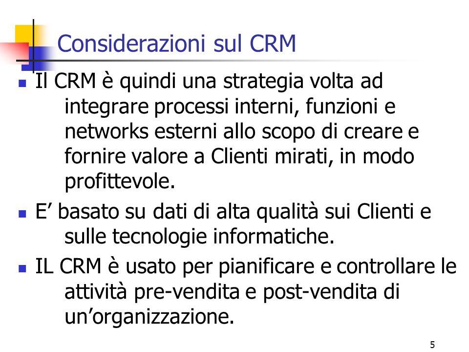 5 Considerazioni sul CRM Il CRM è quindi una strategia volta ad integrare processi interni, funzioni e networks esterni allo scopo di creare e fornire