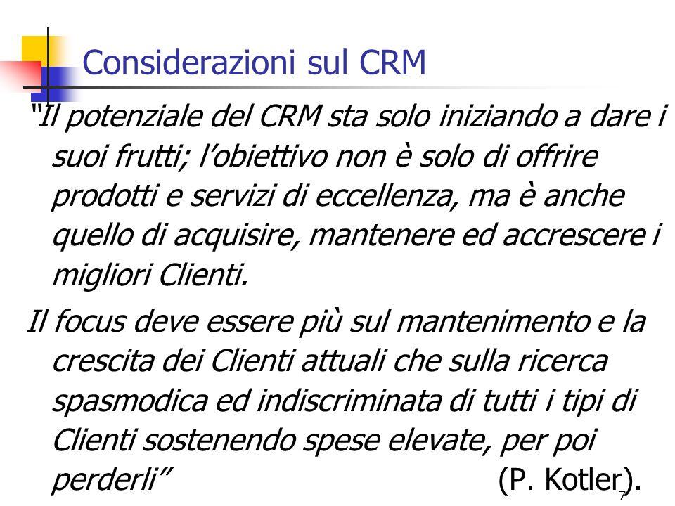 8 Considerazioni sul CRM Una finalità del CRM è quella di prolungare la vita del Cliente aumentandone il valore nel tempo.