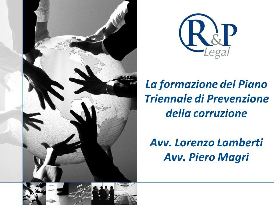 La formazione del Piano Triennale di Prevenzione della corruzione Avv. Lorenzo Lamberti Avv. Piero Magri
