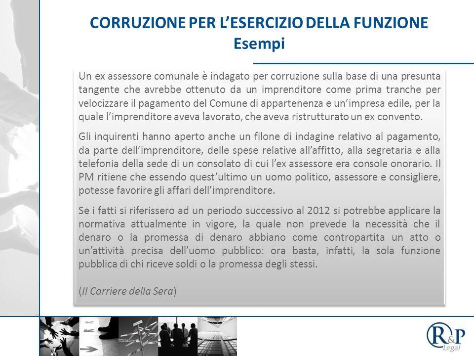 CORRUZIONE PER L'ESERCIZIO DELLA FUNZIONE Esempi Un ex assessore comunale è indagato per corruzione sulla base di una presunta tangente che avrebbe ot