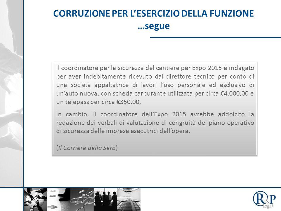 CORRUZIONE PER L'ESERCIZIO DELLA FUNZIONE …segue Il coordinatore per la sicurezza del cantiere per Expo 2015 è indagato per aver indebitamente ricevut