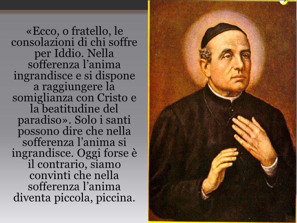 «Ecco, o fratello, le consolazioni di chi soffre per Iddio. Nella sofferenza l'anima ingrandisce e si dispone a raggiungere la somiglianza con Cristo