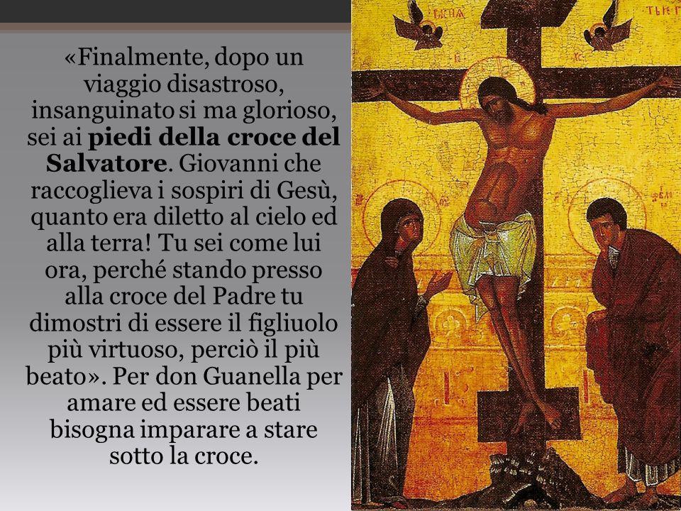 «Finalmente, dopo un viaggio disastroso, insanguinato si ma glorioso, sei ai piedi della croce del Salvatore. Giovanni che raccoglieva i sospiri di Ge