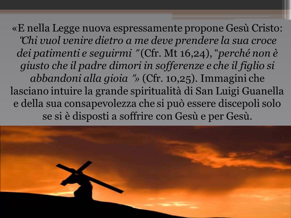 """«E nella Legge nuova espressamente propone Gesù Cristo: """" Chi vuol venire dietro a me deve prendere la sua croce dei patimenti e seguirmi (Cfr. Mt 16,"""