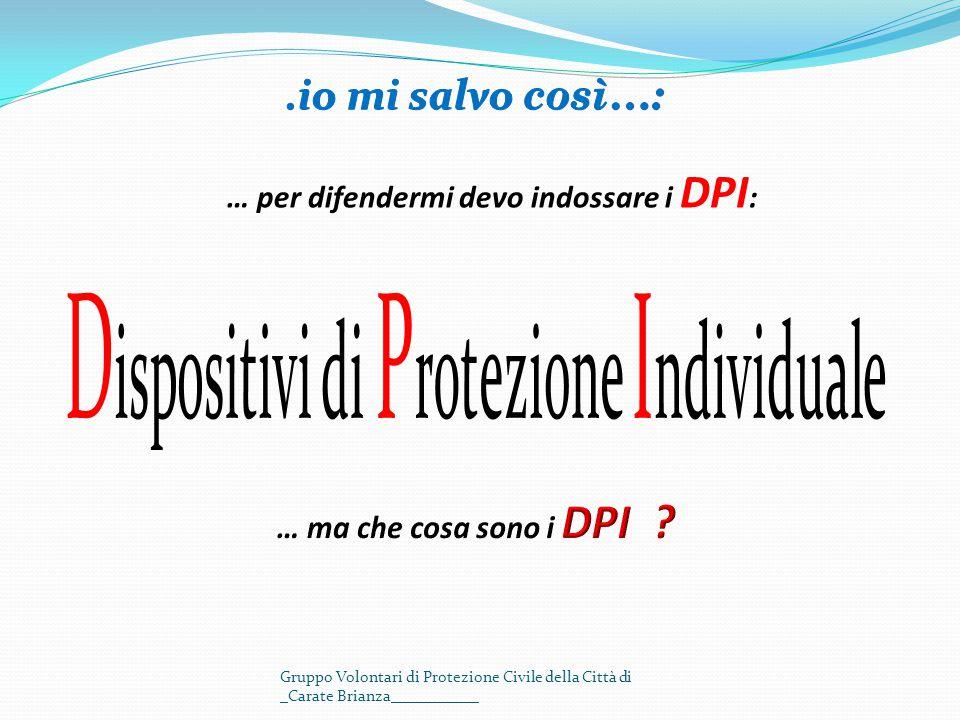 … per difendermi devo indossare i DPI : Gruppo Volontari di Protezione Civile della Città di _Carate Brianza___________