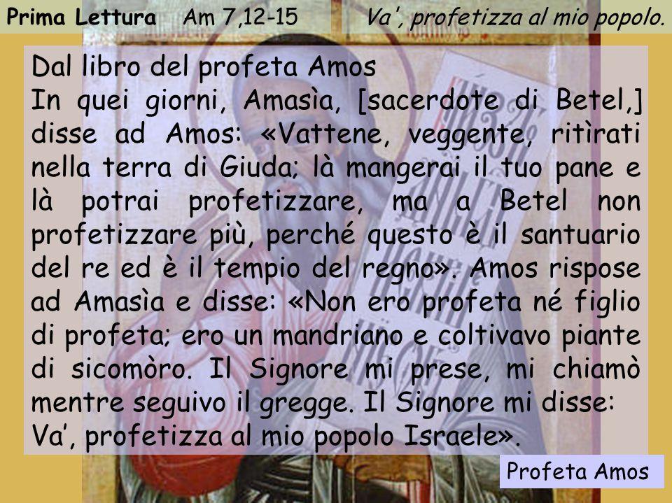 Profeta Amos Prima Lettura Am 7,12-15Va , profetizza al mio popolo.