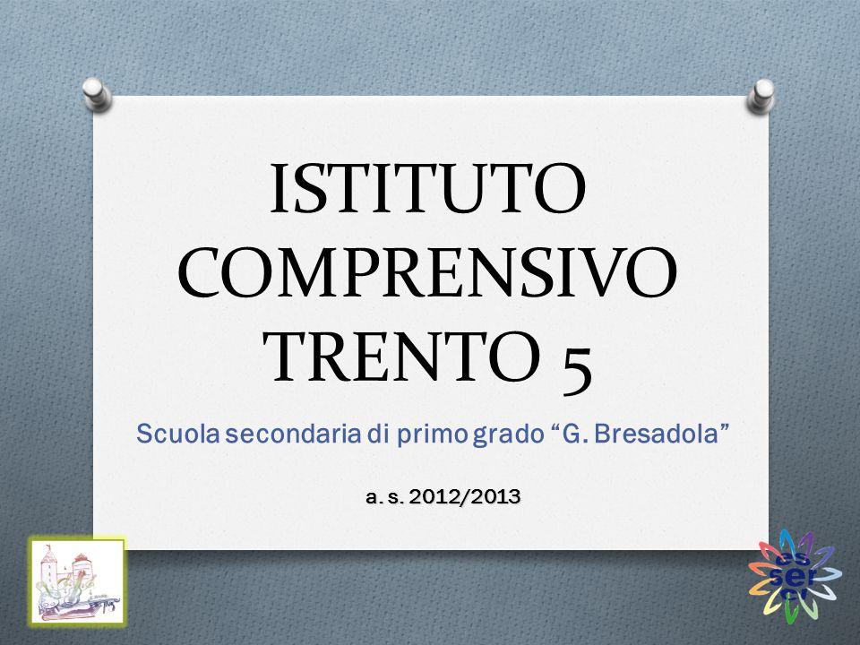 ISTITUTO COMPRENSIVO TRENTO 5 Scuola secondaria di primo grado G. Bresadola a. s. 2012/2013