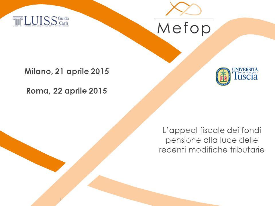 L'appeal fiscale dei fondi pensione alla luce delle recenti modifiche tributarie Milano, 21 aprile 2015 Roma, 22 aprile 2015 1