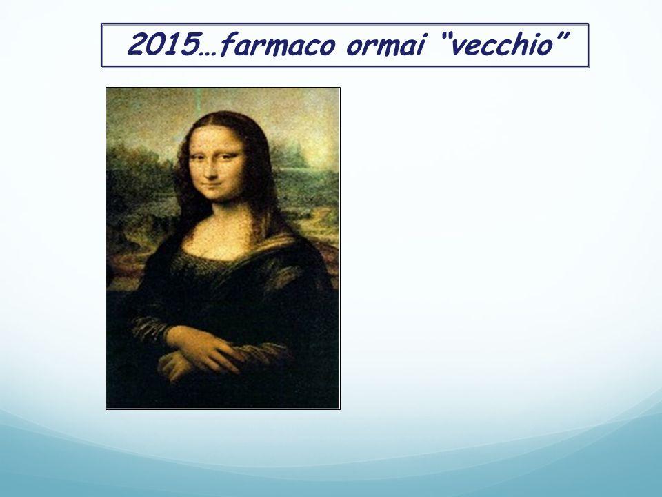 """2015…farmaco ormai """"vecchio"""""""