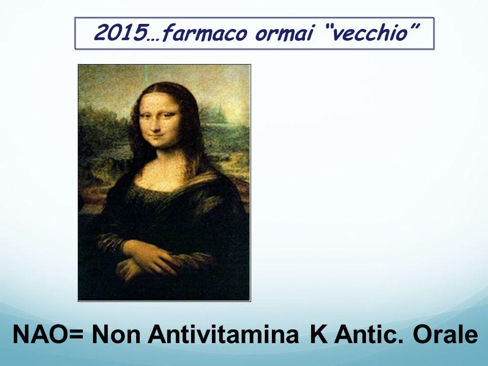 NAO= Non Antivitamina K Antic. Orale