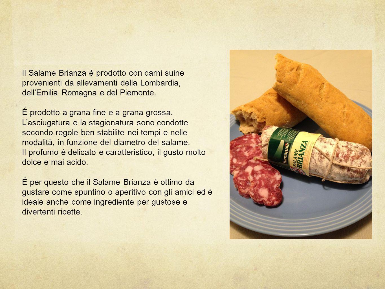 Il Salame Brianza è prodotto con carni suine provenienti da allevamenti della Lombardia, dell'Emilia Romagna e del Piemonte.