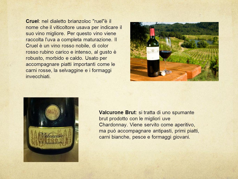 Cruel: nel dialetto brianzoloc ruel è il nome che il viticoltore usava per indicare il suo vino migliore.