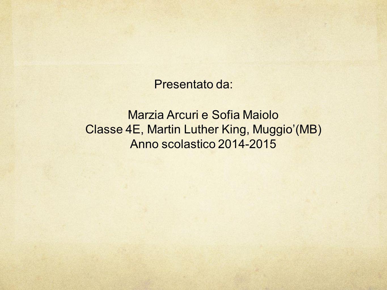 Presentato da: Marzia Arcuri e Sofia Maiolo Classe 4E, Martin Luther King, Muggio'(MB) Anno scolastico 2014-2015