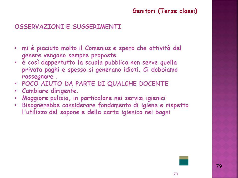 79 Genitori (Terze classi) OSSERVAZIONI E SUGGERIMENTI mi è piaciuto molto il Comenius e spero che attività del genere vengano sempre proposte.