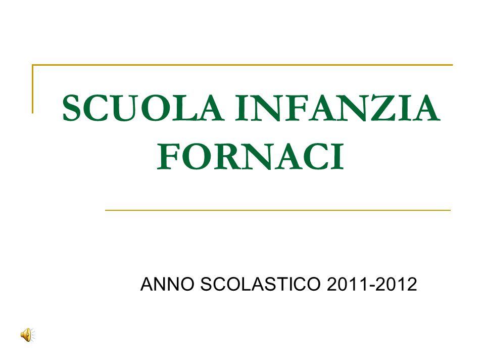 SCUOLA INFANZIA FORNACI ANNO SCOLASTICO 2011-2012