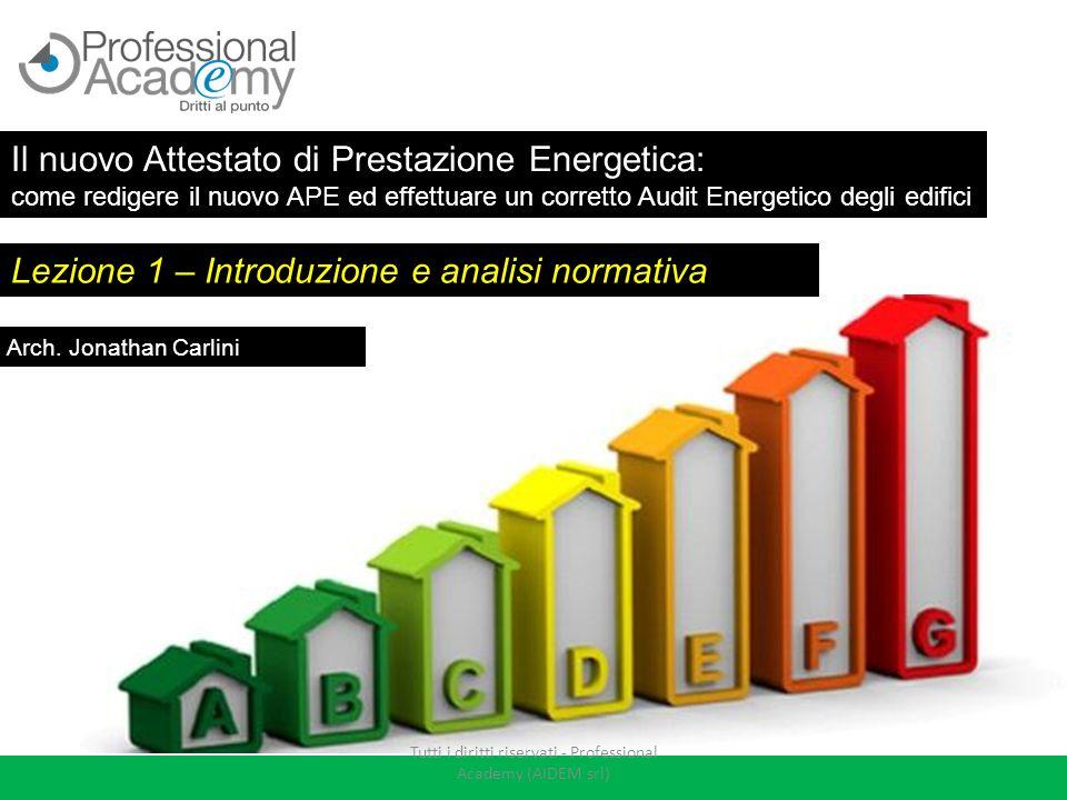 Lezione 1 – Introduzione e analisi normativa Arch. Jonathan Carlini Il nuovo Attestato di Prestazione Energetica: come redigere il nuovo APE ed effett