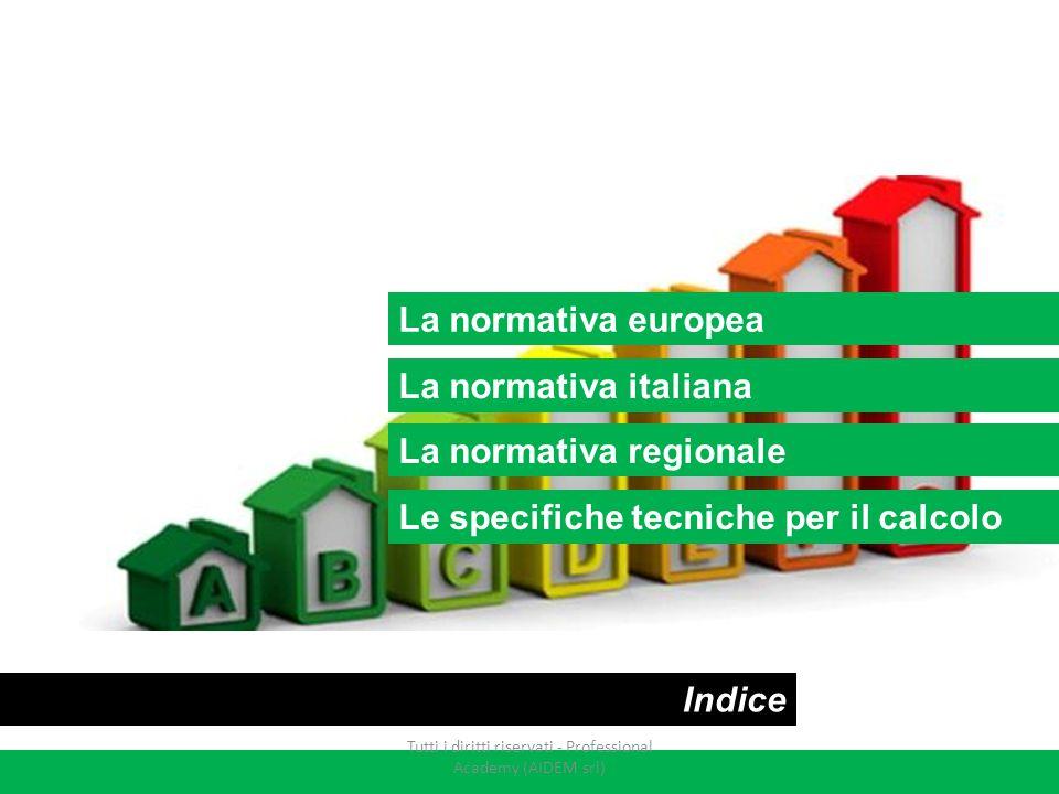 La normativa europea La normativa regionale La normativa italiana Indice Le specifiche tecniche per il calcolo Tutti i diritti riservati - Professiona