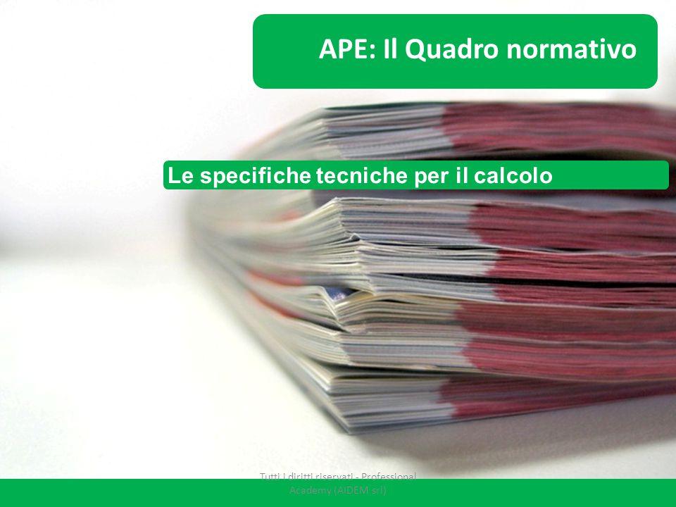Le specifiche tecniche per il calcolo APE: Il Quadro normativo Tutti i diritti riservati - Professional Academy (AIDEM srl)