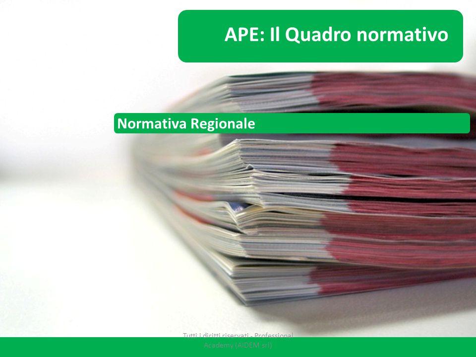Normativa Regionale APE: Il Quadro normativo Tutti i diritti riservati - Professional Academy (AIDEM srl)