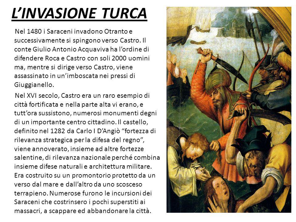 Nel 1480 i Saraceni invadono Otranto e successivamente si spingono verso Castro. Il conte Giulio Antonio Acquaviva ha l'ordine di difendere Roca e Cas
