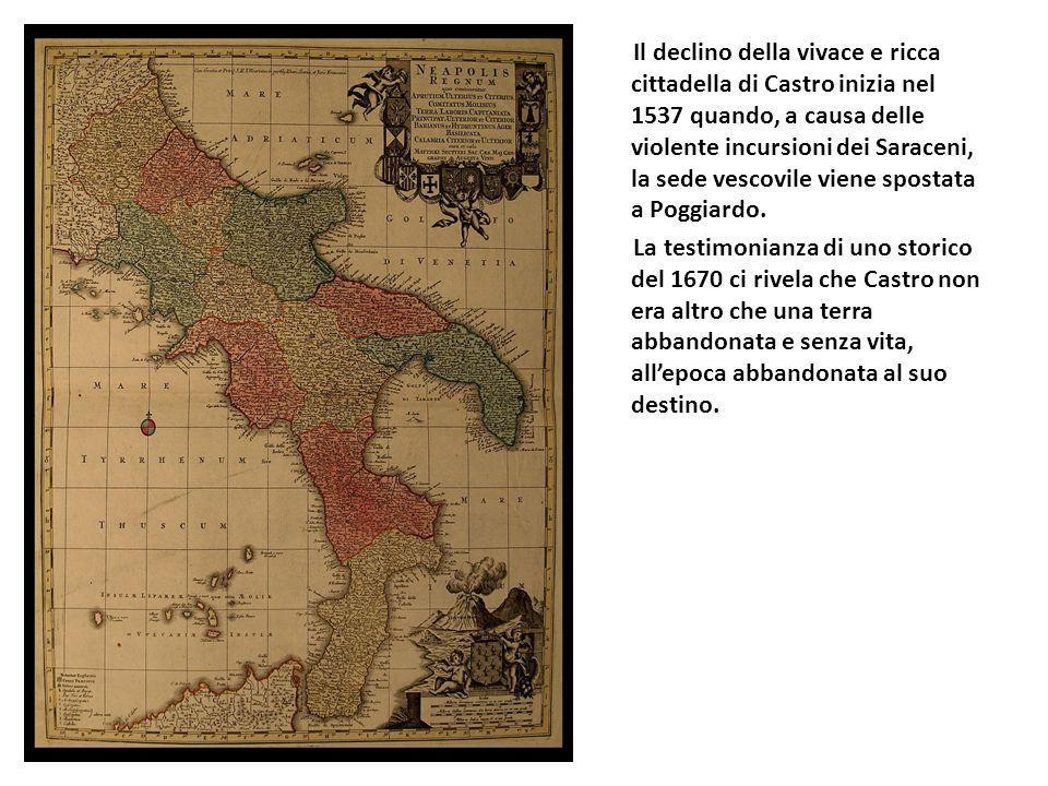Il declino della vivace e ricca cittadella di Castro inizia nel 1537 quando, a causa delle violente incursioni dei Saraceni, la sede vescovile viene s