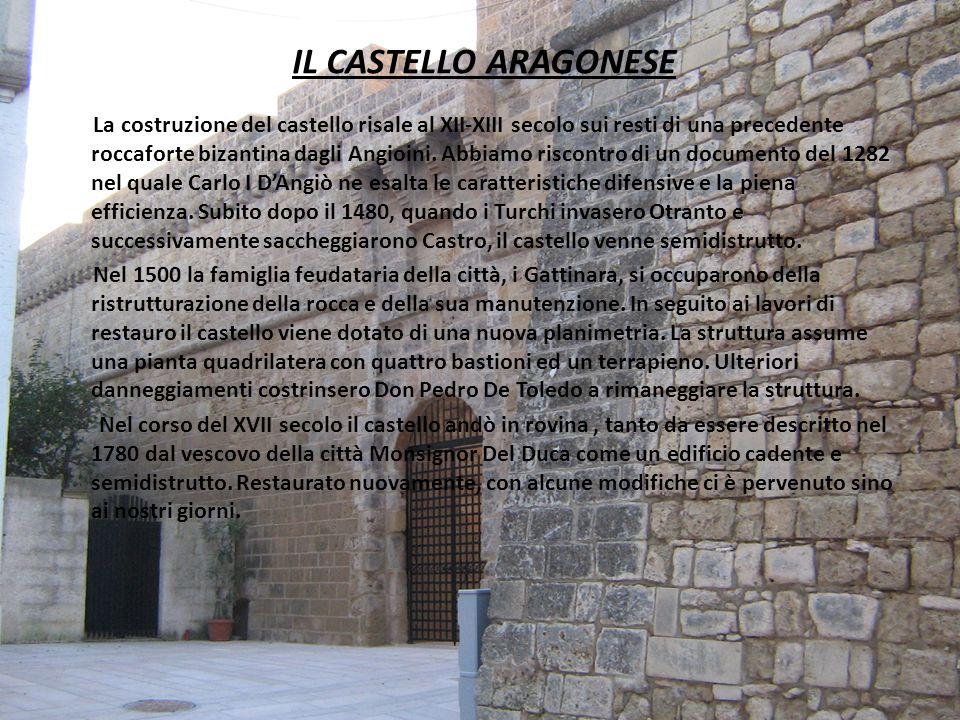 IL CASTELLO ARAGONESE La costruzione del castello risale al XII-XIII secolo sui resti di una precedente roccaforte bizantina dagli Angioini. Abbiamo r