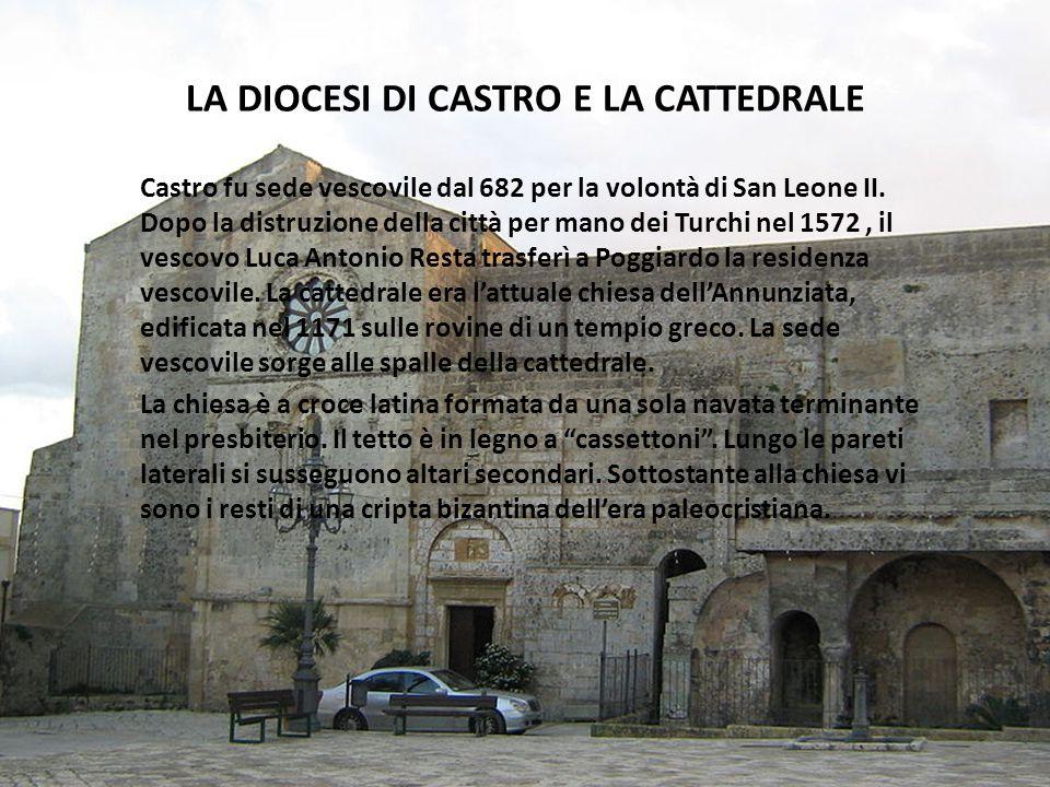 LA DIOCESI DI CASTRO E LA CATTEDRALE Castro fu sede vescovile dal 682 per la volontà di San Leone II. Dopo la distruzione della città per mano dei Tur