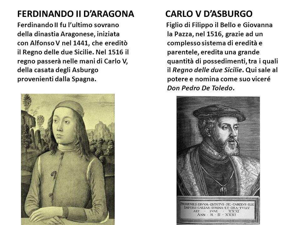 FERDINANDO II D'ARAGONA CARLO V D'ASBURGO Figlio di Filippo il Bello e Giovanna la Pazza, nel 1516, grazie ad un complesso sistema di eredità e parent