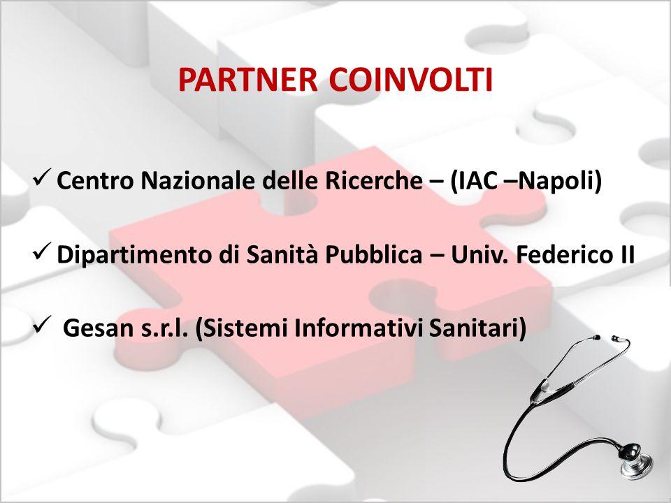 PARTNER COINVOLTI Centro Nazionale delle Ricerche – (IAC –Napoli) Dipartimento di Sanità Pubblica – Univ. Federico II Gesan s.r.l. (Sistemi Informativ