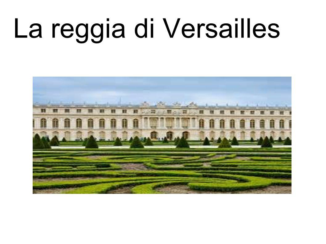 LA STORIA La reggia di Versailles (in francese château de Versailles) è un antica residenza reale dei Borbone di Francia.