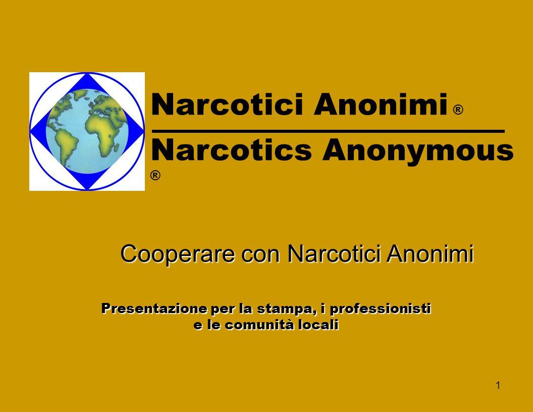 1 Narcotici Anonimi ® Narcotics Anonymous ® Cooperare con Narcotici Anonimi Cooperare con Narcotici Anonimi Presentazione per la stampa, i professionisti e le comunità locali