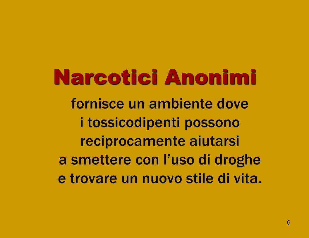 6 Narcotici Anonimi fornisce un ambiente dove i tossicodipenti possono reciprocamente aiutarsi a smettere con l'uso di droghe e trovare un nuovo stile di vita.