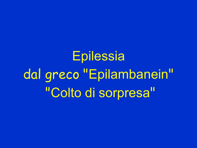 Epilessia dal greco Epilambanein Colto di sorpresa