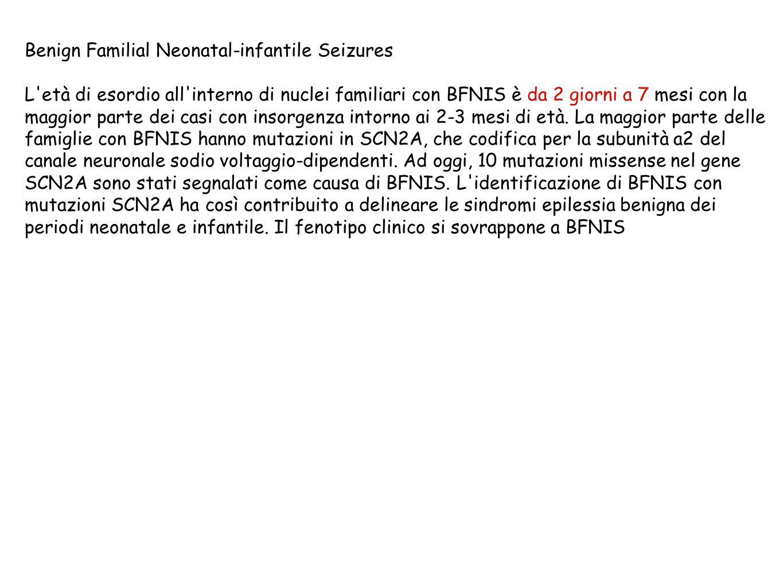 Benign Familial Neonatal-infantile Seizures L età di esordio all interno di nuclei familiari con BFNIS è da 2 giorni a 7 mesi con la maggior parte dei casi con insorgenza intorno ai 2-3 mesi di età.