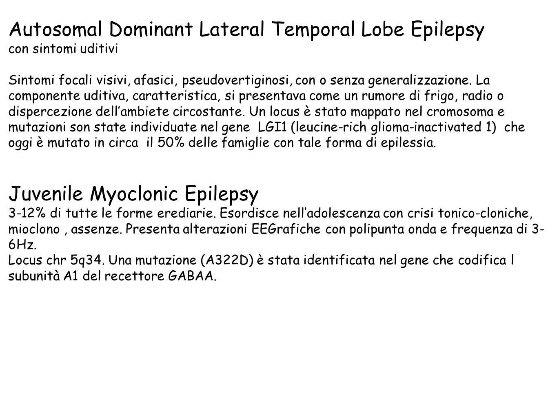 Autosomal Dominant Lateral Temporal Lobe Epilepsy con sintomi uditivi Sintomi focali visivi, afasici, pseudovertiginosi, con o senza generalizzazione.