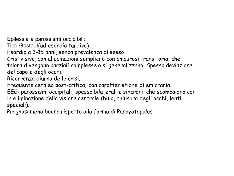 Epilessia a parossismi occipitali: Tipo Gastaut (ad esordio tardivo) Esordio a 3-15 anni, senza prevalenza di sesso.