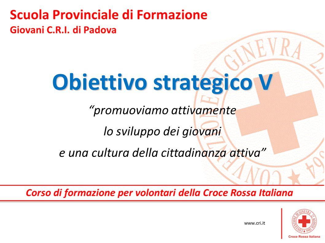 """Obiettivo strategico V """"promuoviamo attivamente lo sviluppo dei giovani e una cultura della cittadinanza attiva"""""""