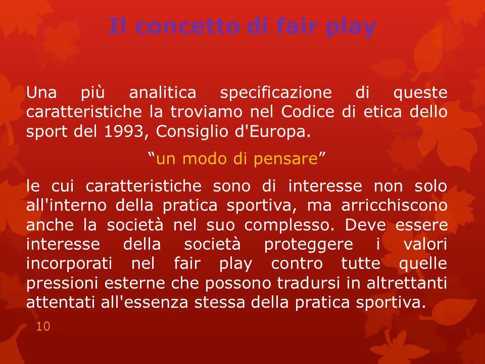 Il concetto di fair play Una più analitica specificazione di queste caratteristiche la troviamo nel Codice di etica dello sport del 1993, Consiglio d Europa.