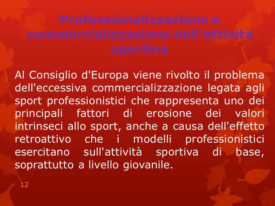 Professionalizzazione e commercializzazione dell'attività sportiva Al Consiglio d'Europa viene rivolto il problema dell'eccessiva commercializzazione