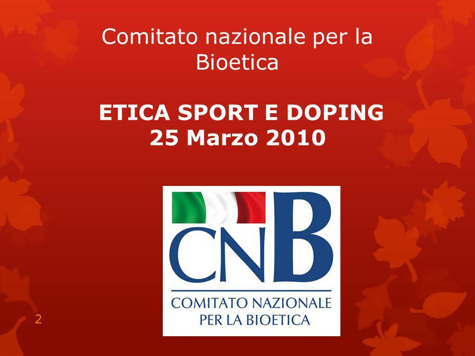 Comitato nazionale per la Bioetica ETICA SPORT E DOPING 25 Marzo 2010 2