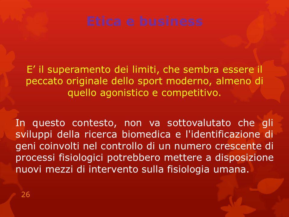 Etica e business E' il superamento dei limiti, che sembra essere il peccato originale dello sport moderno, almeno di quello agonistico e competitivo.