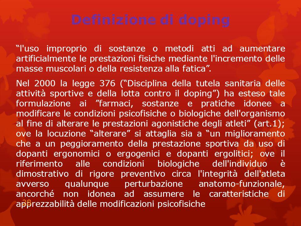 """Definizione di doping """"l'uso improprio di sostanze o metodi atti ad aumentare artificialmente le prestazioni fisiche mediante l'incremento delle masse"""